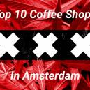 Coffee shops in Amsterdam: De Top-10 Selectie